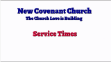 New Covenant Church - Service Times